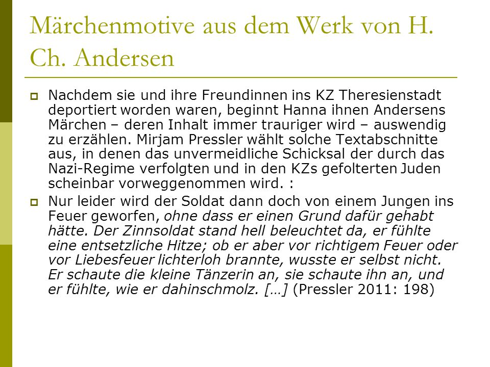 Märchenmotive aus dem Werk von H. Ch. Andersen  Nachdem sie und ihre Freundinnen ins KZ Theresienstadt deportiert worden waren, beginnt Hanna ihnen A