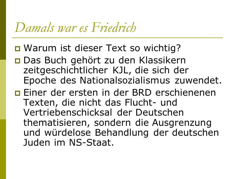 Damals war es Friedrich  Warum ist dieser Text so wichtig?  Das Buch gehört zu den Klassikern zeitgeschichtlicher KJL, die sich der Epoche des Natio