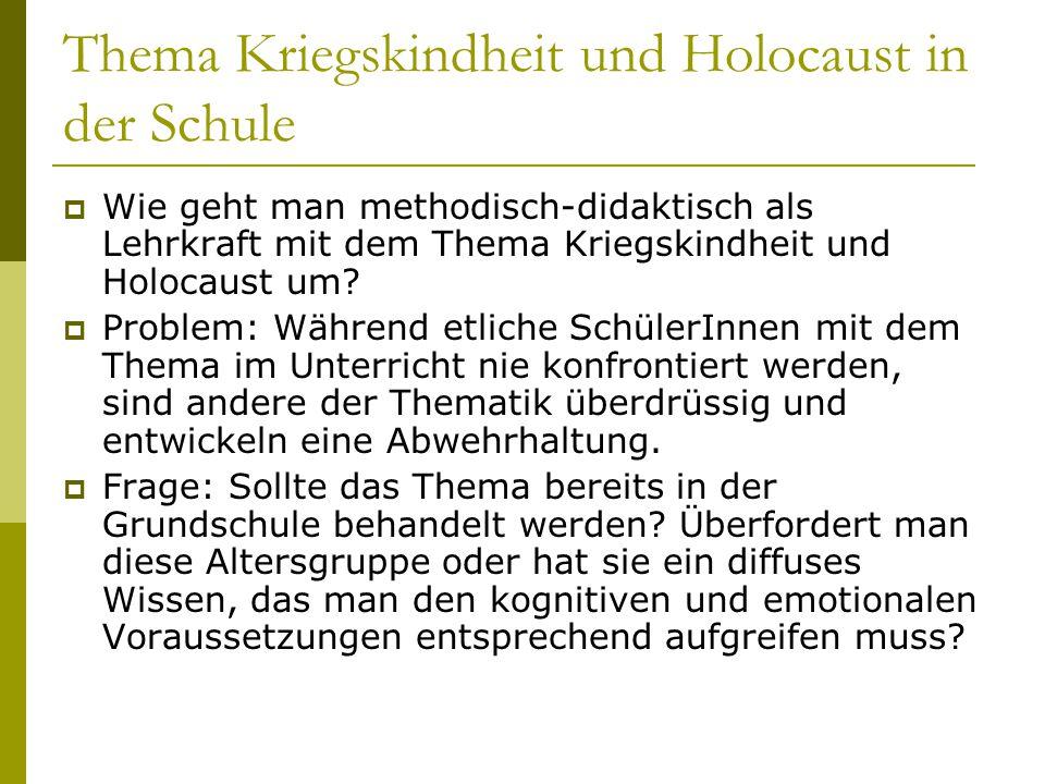 Thema Kriegskindheit und Holocaust in der Schule  Wie geht man methodisch-didaktisch als Lehrkraft mit dem Thema Kriegskindheit und Holocaust um?  P
