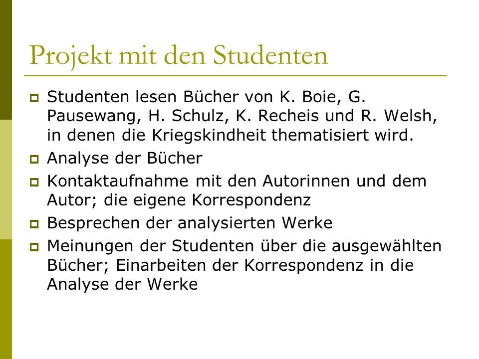 Projekt mit den Studenten  Studenten lesen Bücher von K. Boie, G. Pausewang, H. Schulz, K. Recheis und R. Welsh, in denen die Kriegskindheit thematis