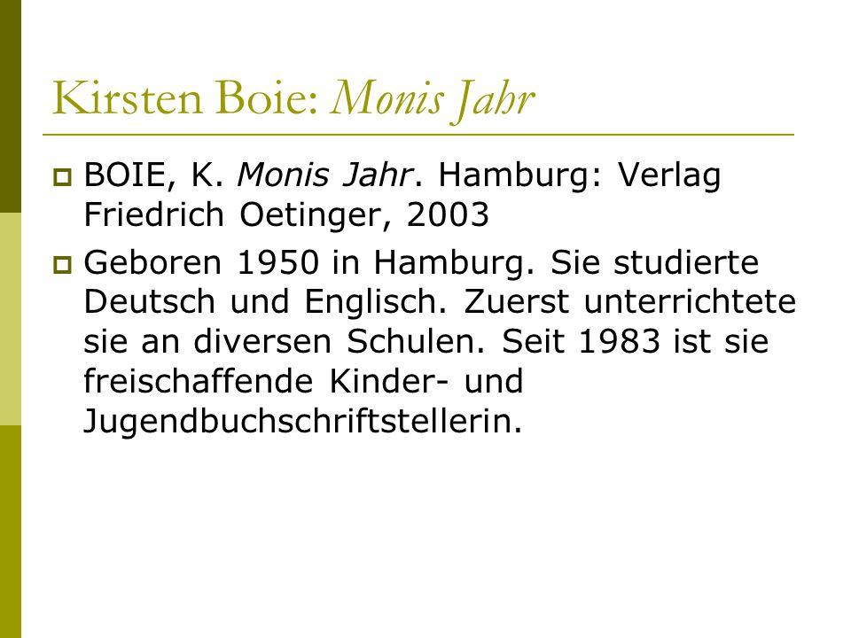 Kirsten Boie: Monis Jahr  BOIE, K. Monis Jahr. Hamburg: Verlag Friedrich Oetinger, 2003  Geboren 1950 in Hamburg. Sie studierte Deutsch und Englisch