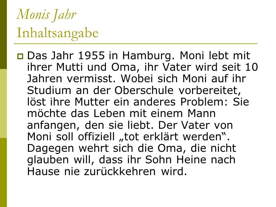 Monis Jahr Inhaltsangabe  Das Jahr 1955 in Hamburg. Moni lebt mit ihrer Mutti und Oma, ihr Vater wird seit 10 Jahren vermisst. Wobei sich Moni auf ih