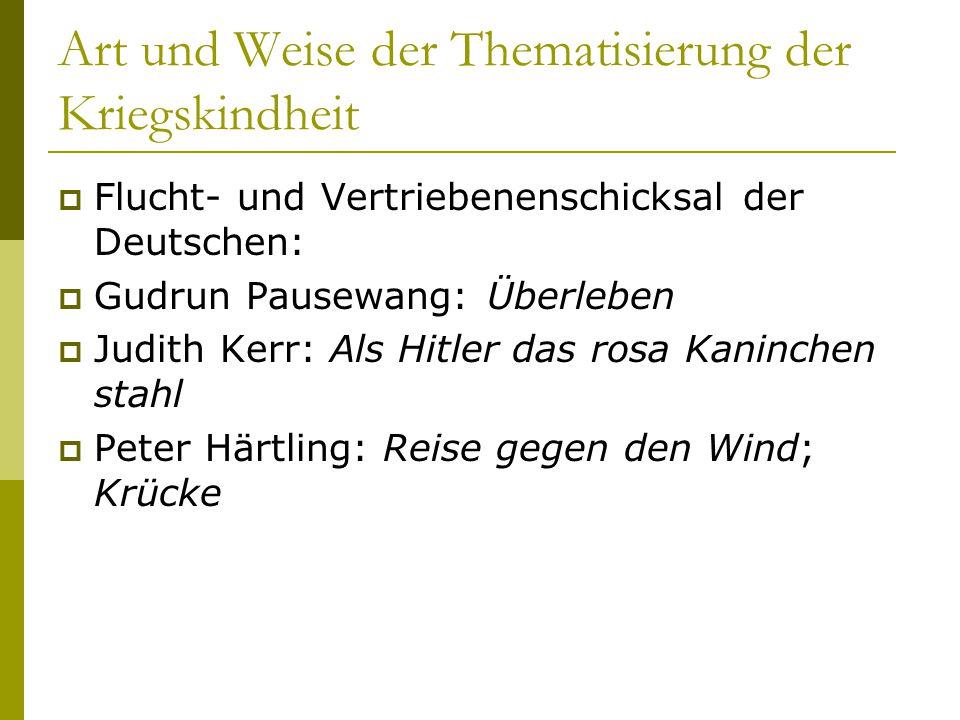 Art und Weise der Thematisierung der Kriegskindheit  Flucht- und Vertriebenenschicksal der Deutschen:  Gudrun Pausewang: Überleben  Judith Kerr: Al