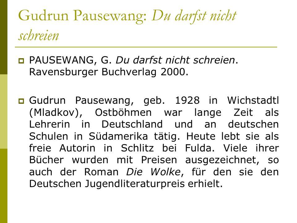 Gudrun Pausewang: Du darfst nicht schreien  PAUSEWANG, G. Du darfst nicht schreien. Ravensburger Buchverlag 2000.  Gudrun Pausewang, geb. 1928 in Wi