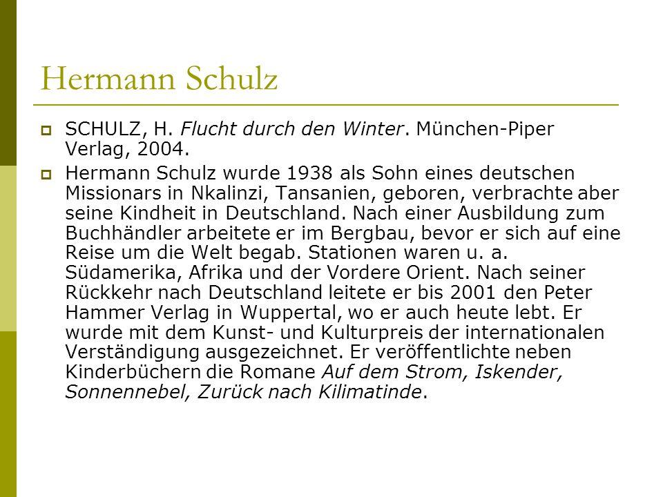 Hermann Schulz  SCHULZ, H. Flucht durch den Winter. München-Piper Verlag, 2004.  Hermann Schulz wurde 1938 als Sohn eines deutschen Missionars in Nk