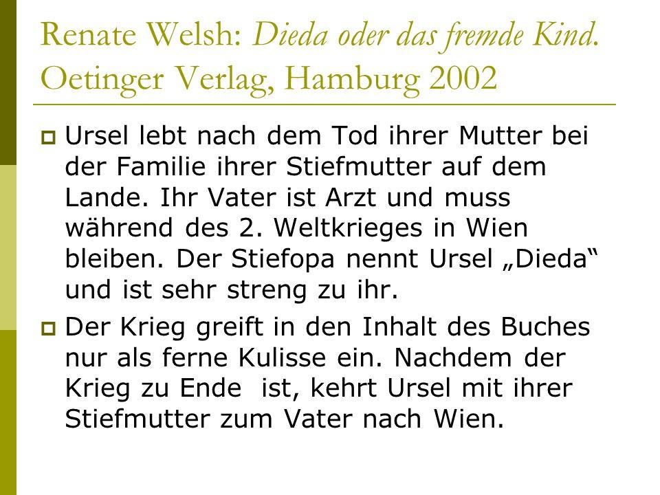 Renate Welsh: Dieda oder das fremde Kind. Oetinger Verlag, Hamburg 2002  Ursel lebt nach dem Tod ihrer Mutter bei der Familie ihrer Stiefmutter auf d