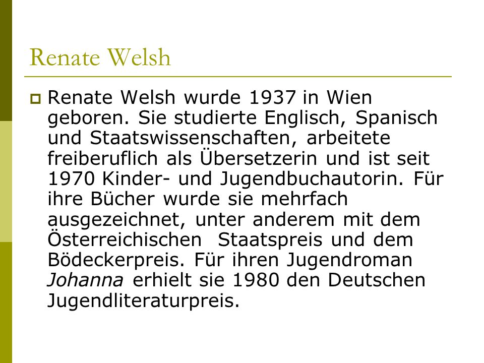 Renate Welsh  Renate Welsh wurde 1937 in Wien geboren.