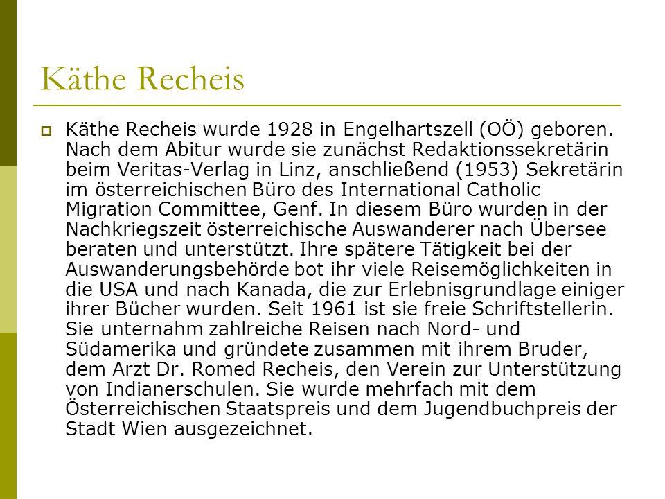 Käthe Recheis  Käthe Recheis wurde 1928 in Engelhartszell (OÖ) geboren. Nach dem Abitur wurde sie zunächst Redaktionssekretärin beim Veritas-Verlag i