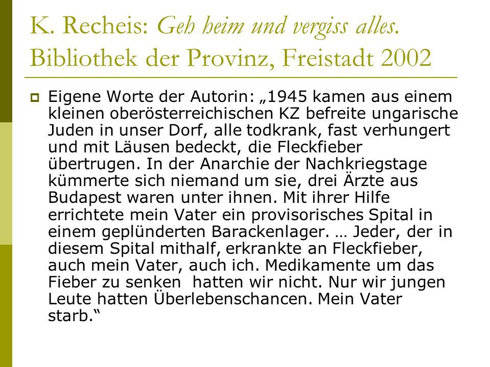 """K. Recheis: Geh heim und vergiss alles. Bibliothek der Provinz, Freistadt 2002  Eigene Worte der Autorin: """"1945 kamen aus einem kleinen oberösterreic"""