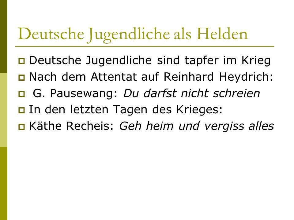 Deutsche Jugendliche als Helden  Deutsche Jugendliche sind tapfer im Krieg  Nach dem Attentat auf Reinhard Heydrich:  G. Pausewang: Du darfst nicht