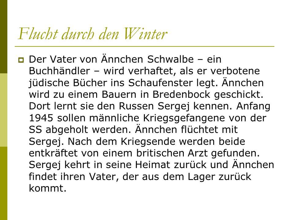 Flucht durch den Winter  Der Vater von Ännchen Schwalbe – ein Buchhändler – wird verhaftet, als er verbotene jüdische Bücher ins Schaufenster legt. Ä