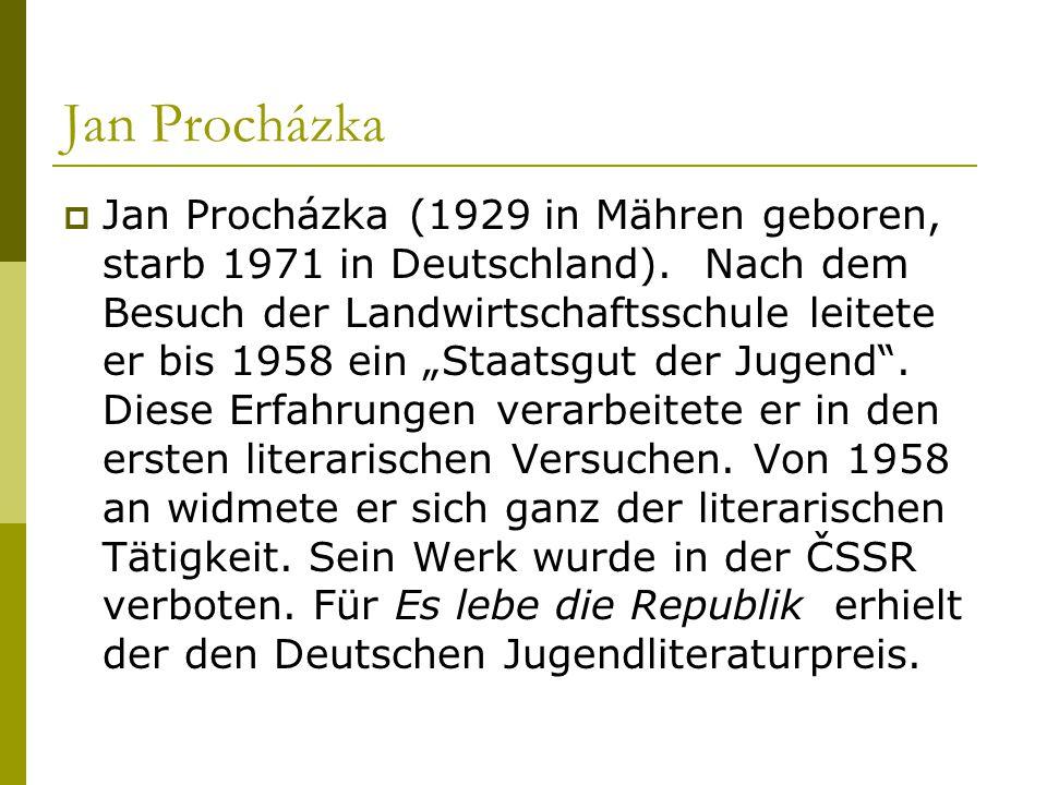 """Jan Procházka  Jan Procházka (1929 in Mähren geboren, starb 1971 in Deutschland). Nach dem Besuch der Landwirtschaftsschule leitete er bis 1958 ein """""""