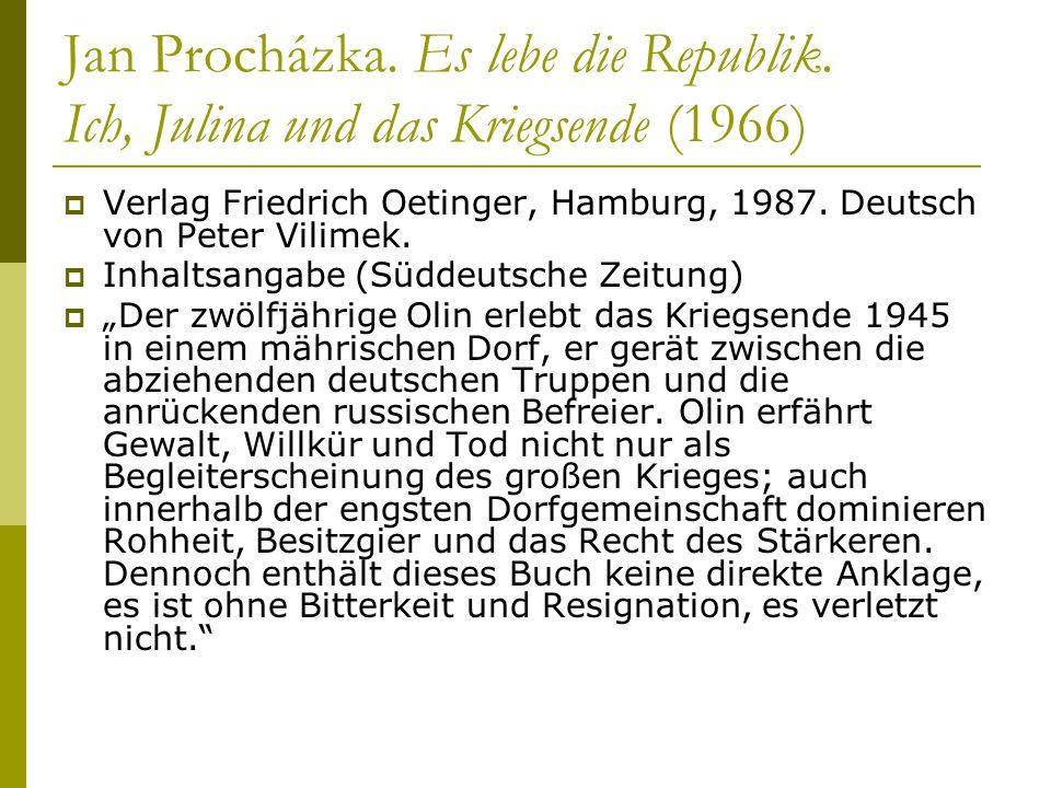 Jan Procházka. Es lebe die Republik. Ich, Julina und das Kriegsende (1966)  Verlag Friedrich Oetinger, Hamburg, 1987. Deutsch von Peter Vilimek.  In
