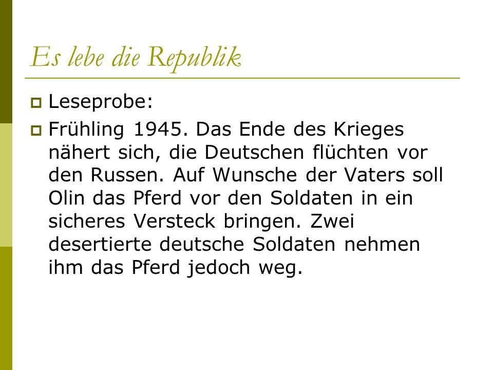 Es lebe die Republik  Leseprobe:  Frühling 1945. Das Ende des Krieges nähert sich, die Deutschen flüchten vor den Russen. Auf Wunsche der Vaters sol