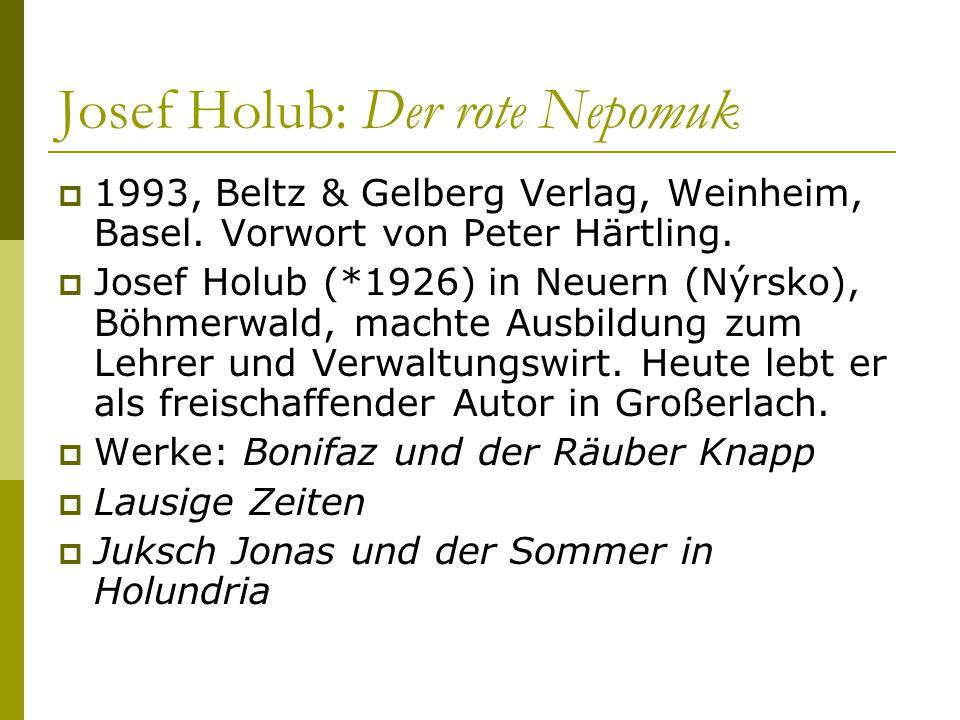 Josef Holub: Der rote Nepomuk  1993, Beltz & Gelberg Verlag, Weinheim, Basel. Vorwort von Peter Härtling.  Josef Holub (*1926) in Neuern (Nýrsko), B