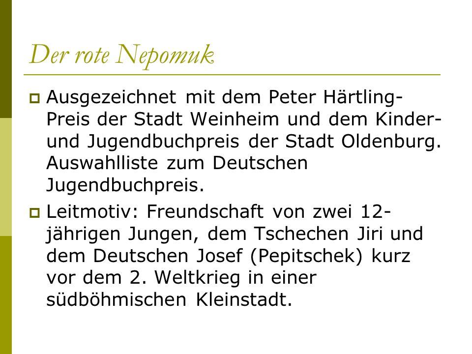Der rote Nepomuk  Ausgezeichnet mit dem Peter Härtling- Preis der Stadt Weinheim und dem Kinder- und Jugendbuchpreis der Stadt Oldenburg. Auswahllist