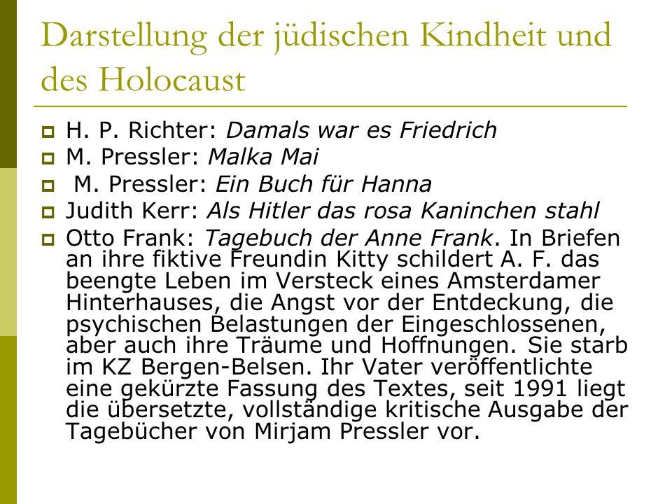 Darstellung der jüdischen Kindheit und des Holocaust  H. P. Richter: Damals war es Friedrich  M. Pressler: Malka Mai  M. Pressler: Ein Buch für Han