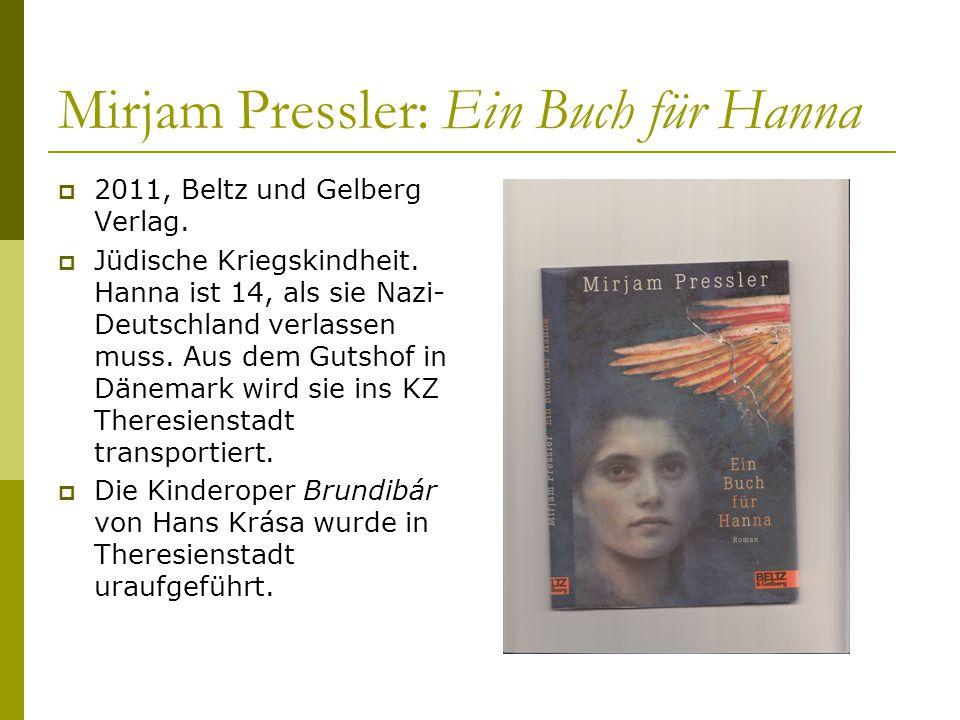 Mirjam Pressler: Ein Buch für Hanna  2011, Beltz und Gelberg Verlag.  Jüdische Kriegskindheit. Hanna ist 14, als sie Nazi- Deutschland verlassen mus
