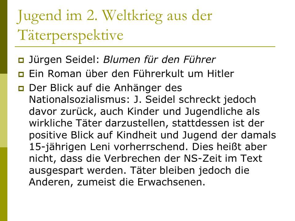Jugend im 2. Weltkrieg aus der Täterperspektive  Jürgen Seidel: Blumen für den Führer  Ein Roman über den Führerkult um Hitler  Der Blick auf die A