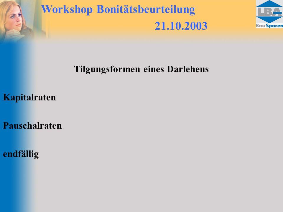 Workshop Bonitätsbeurteilung 21.10.2003 Tilgungsformen eines Darlehens Kapitalraten Pauschalraten endfällig