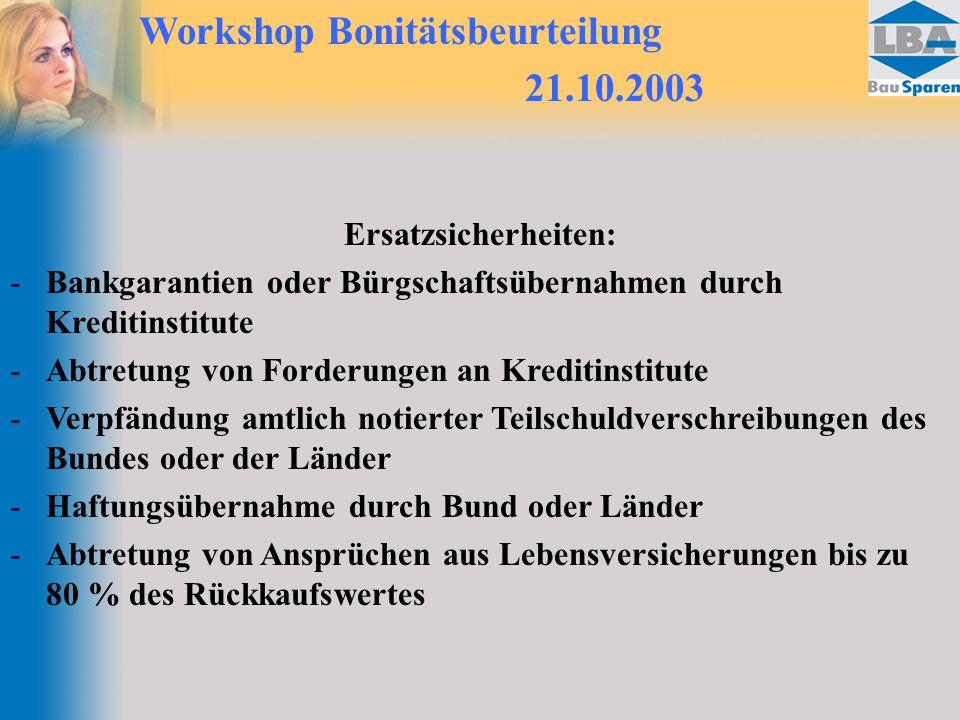 Workshop Bonitätsbeurteilung 21.10.2003 Ersatzsicherheiten: -Bankgarantien oder Bürgschaftsübernahmen durch Kreditinstitute -Abtretung von Forderungen