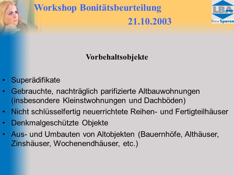 Workshop Bonitätsbeurteilung 21.10.2003 Vorbehaltsobjekte Superädifikate Gebrauchte, nachträglich parifizierte Altbauwohnungen (insbesondere Kleinstwo