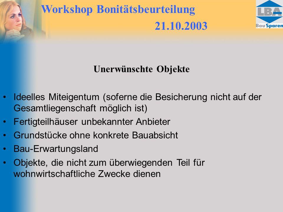 Workshop Bonitätsbeurteilung 21.10.2003 Unerwünschte Objekte Ideelles Miteigentum (soferne die Besicherung nicht auf der Gesamtliegenschaft möglich is