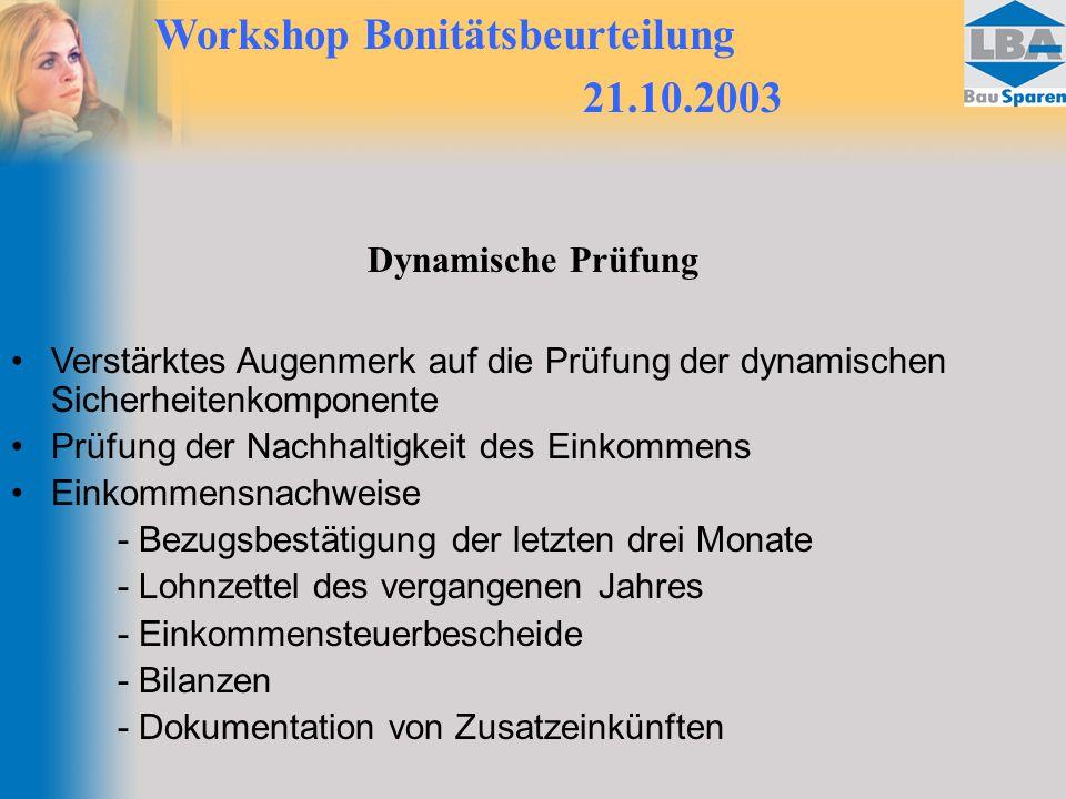 Workshop Bonitätsbeurteilung 21.10.2003 Dynamische Prüfung Verstärktes Augenmerk auf die Prüfung der dynamischen Sicherheitenkomponente Prüfung der Na