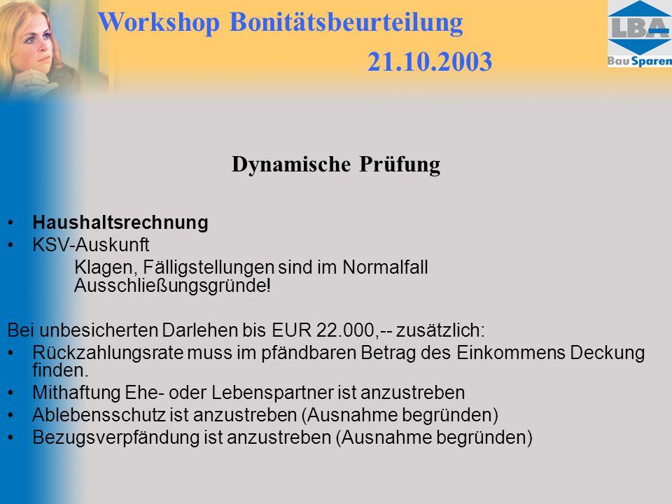 Workshop Bonitätsbeurteilung 21.10.2003 Dynamische Prüfung Haushaltsrechnung KSV-Auskunft Klagen, Fälligstellungen sind im Normalfall Ausschließungsgr