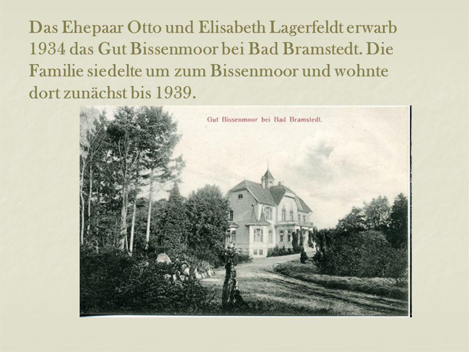 Das Ehepaar Otto und Elisabeth Lagerfeldt erwarb 1934 das Gut Bissenmoor bei Bad Bramstedt. Die Familie siedelte um zum Bissenmoor und wohnte dort zun