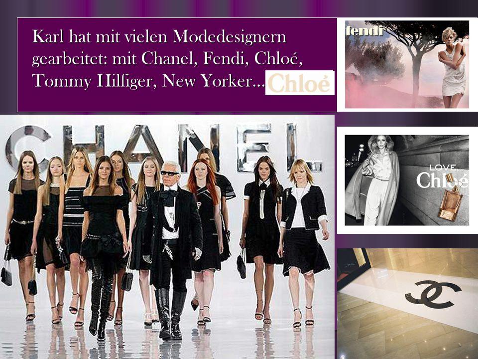 Karl hat mit vielen Modedesignern gearbeitet: mit Chanel, Fendi, Chloé, Tommy Hilfiger, New Yorker… fendi
