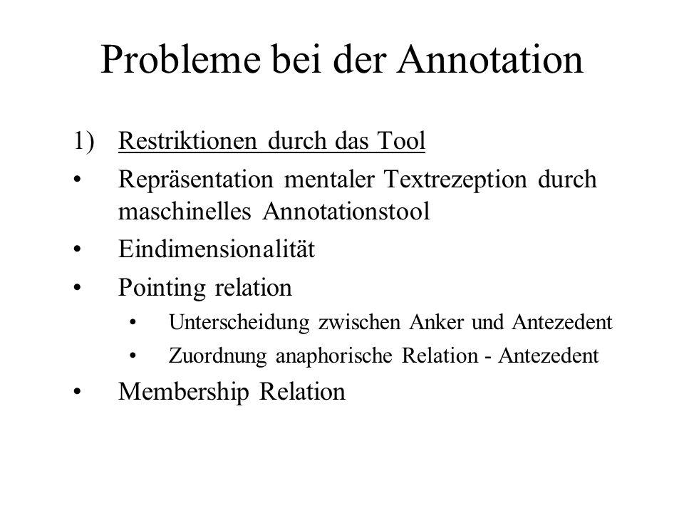 Probleme bei der Annotation 1)Restriktionen durch das Tool Repräsentation mentaler Textrezeption durch maschinelles Annotationstool Eindimensionalität