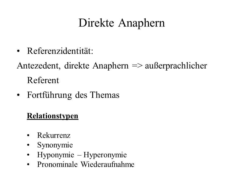 Direkte Anaphern Referenzidentität: Antezedent, direkte Anaphern => außerprachlicher Referent Fortführung des Themas Relationstypen Rekurrenz Synonymi