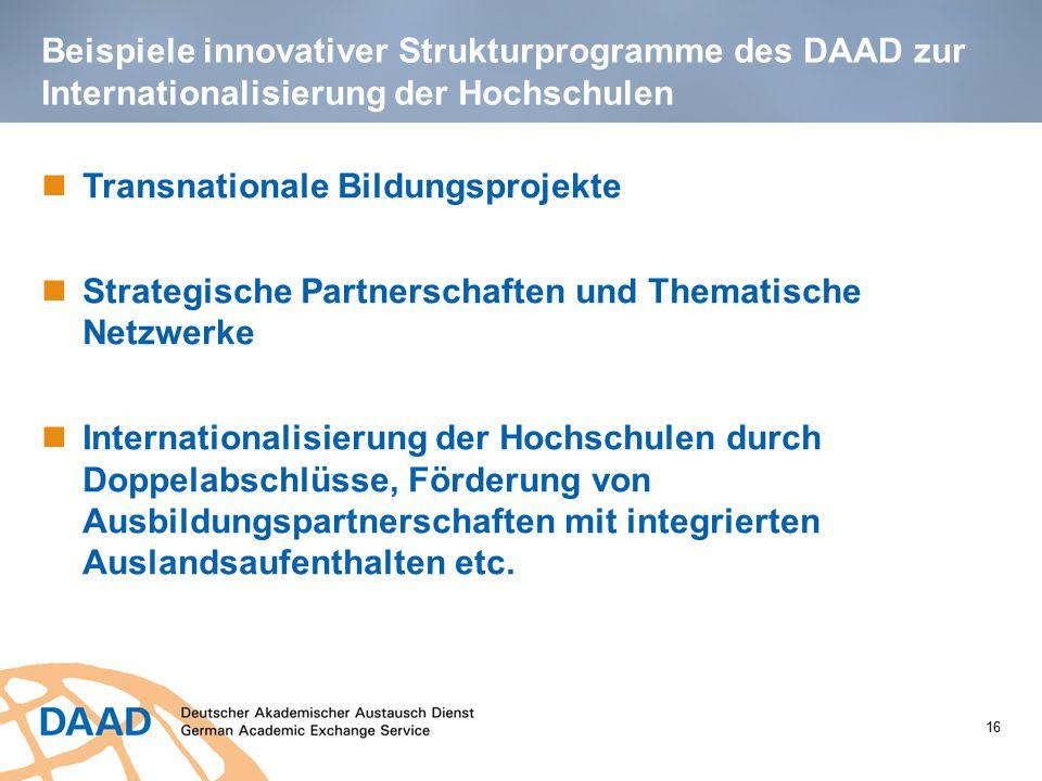 Beispiele innovativer Strukturprogramme des DAAD zur Internationalisierung der Hochschulen 16 Transnationale Bildungsprojekte Strategische Partnerscha