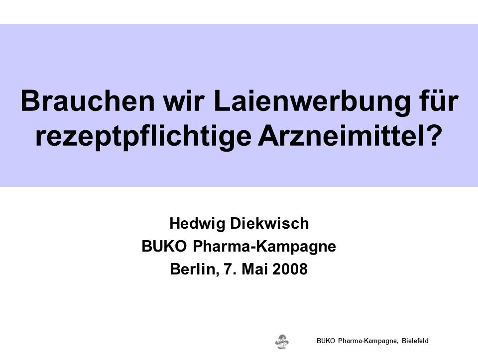 www.valette.de BUKO Pharma-Kampagne, Bielefeld Hedwig Diekwisch BUKO Pharma-Kampagne Berlin, 7. Mai 2008 Brauchen wir Laienwerbung für rezeptpflichtig