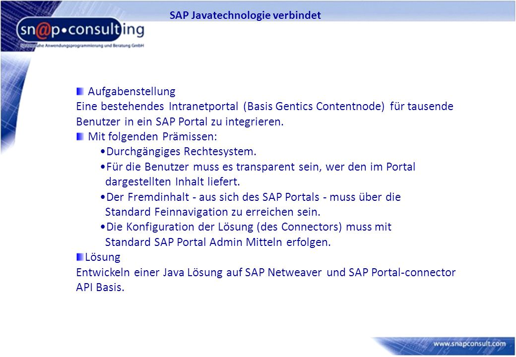 SAP Javatechnologie verbindet Aufgabenstellung Eine bestehendes Intranetportal (Basis Gentics Contentnode) für tausende Benutzer in ein SAP Portal zu