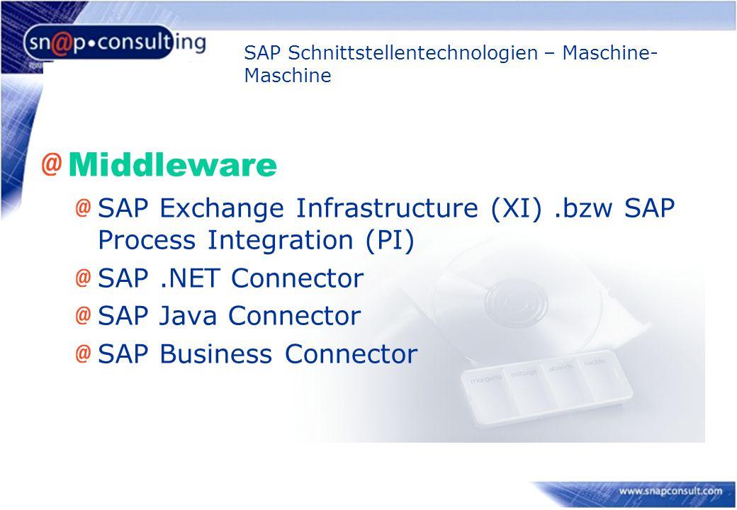 SAP Schnittstellentechnologien – Maschine- Maschine Middleware SAP Exchange Infrastructure (XI).bzw SAP Process Integration (PI) SAP.NET Connector SAP Java Connector SAP Business Connector