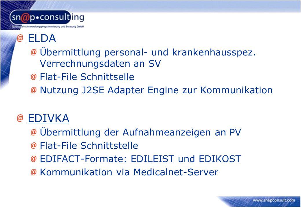ELDA Übermittlung personal- und krankenhausspez. Verrechnungsdaten an SV Flat-File Schnittselle Nutzung J2SE Adapter Engine zur Kommunikation EDIVKA Ü