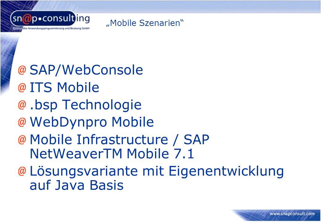 """Mobile Szenarien SAP/WebConsole ITS Mobile.bsp Technologie WebDynpro Mobile Mobile Infrastructure / SAP NetWeaverTM Mobile 7.1 Lösungsvariante mit Eigenentwicklung auf Java Basis"