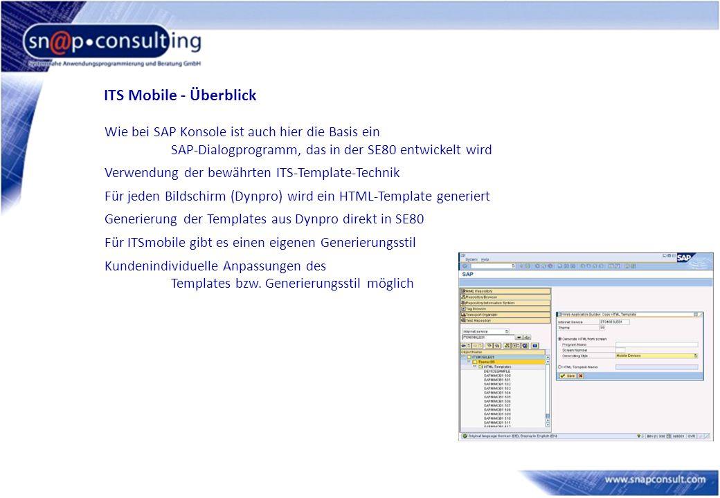 ITS Mobile - Überblick Wie bei SAP Konsole ist auch hier die Basis ein SAP-Dialogprogramm, das in der SE80 entwickelt wird Verwendung der bewährten IT