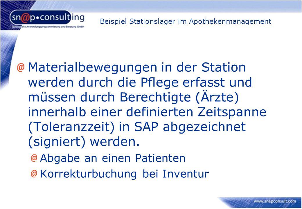 Beispiel Stationslager im Apothekenmanagement Materialbewegungen in der Station werden durch die Pflege erfasst und müssen durch Berechtigte (Ärzte) innerhalb einer definierten Zeitspanne (Toleranzzeit) in SAP abgezeichnet (signiert) werden.