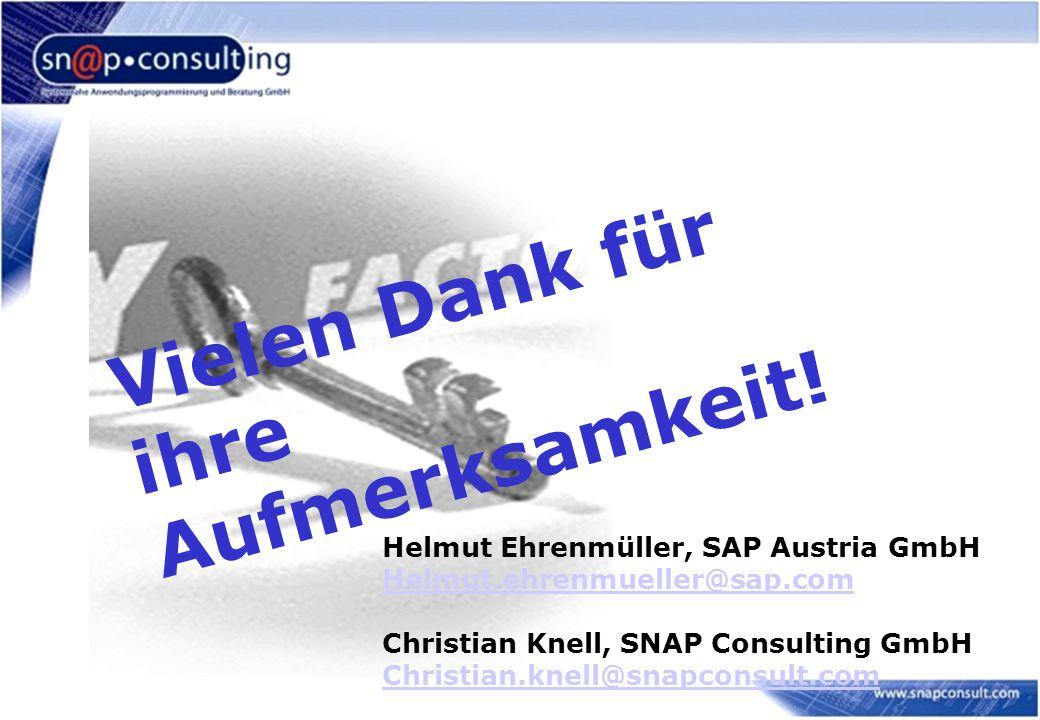 Vielen Dank für ihre Aufmerksamkeit! Helmut Ehrenmüller, SAP Austria GmbH Helmut.ehrenmueller@sap.com Christian Knell, SNAP Consulting GmbH Christian.