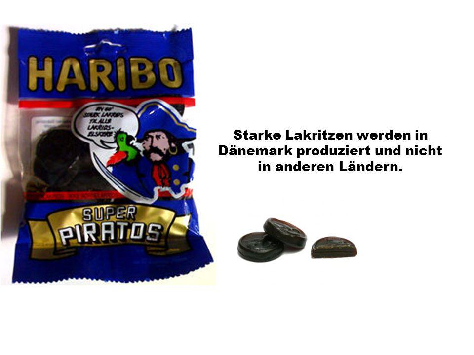Starke Lakritzen werden in Dänemark produziert und nicht in anderen Ländern.