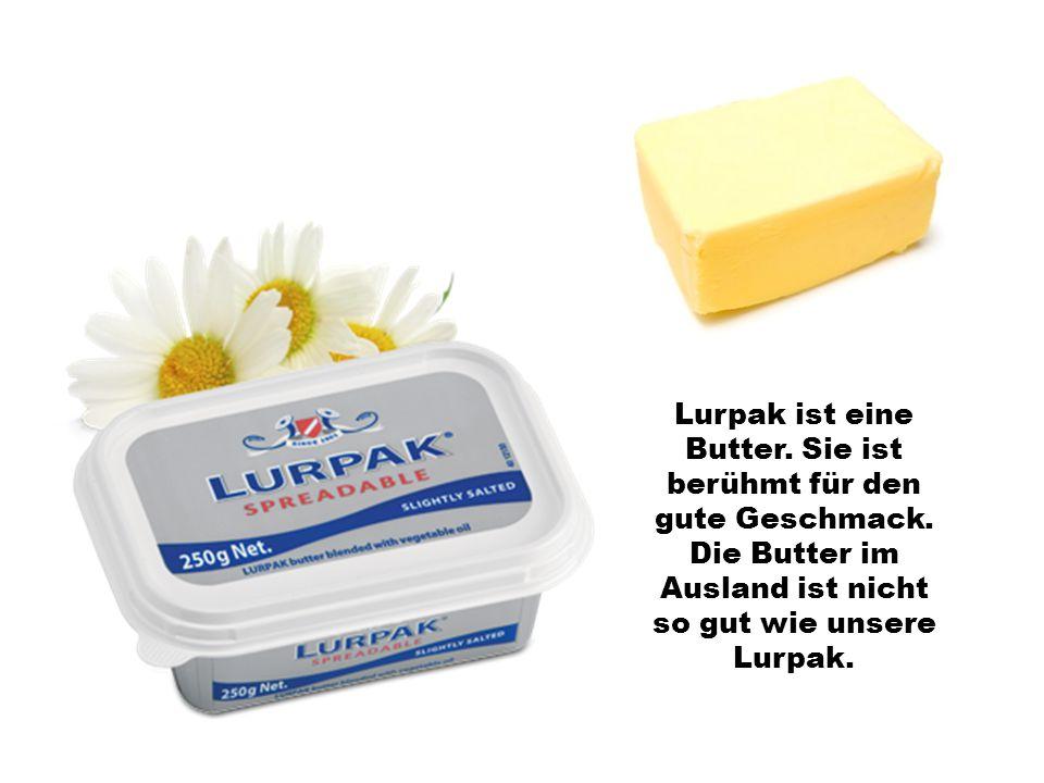 Lurpak ist eine Butter.Sie ist berühmt für den gute Geschmack.