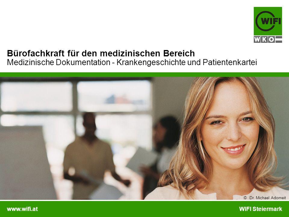www.wifi.atWIFI Steiermark Bürofachkraft für den medizinischen Bereich Medizinische Dokumentation - Krankengeschichte und Patientenkartei © Dr. Michae