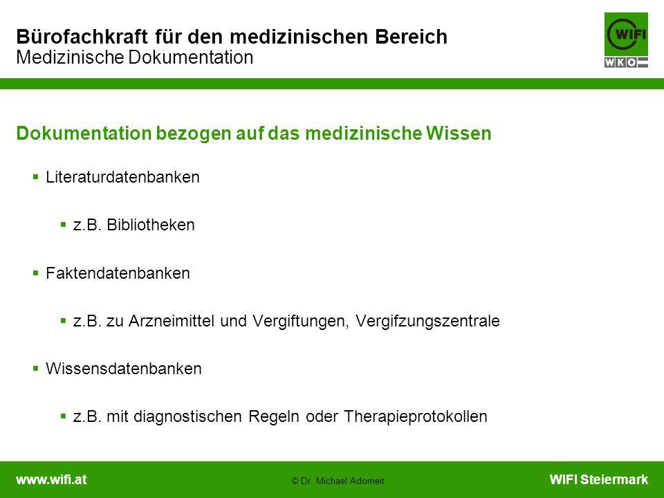 www.wifi.atWIFI Steiermark Bürofachkraft für den medizinischen Bereich Medizinische Dokumentation © Dr. Michael Adomeit Dokumentation bezogen auf das