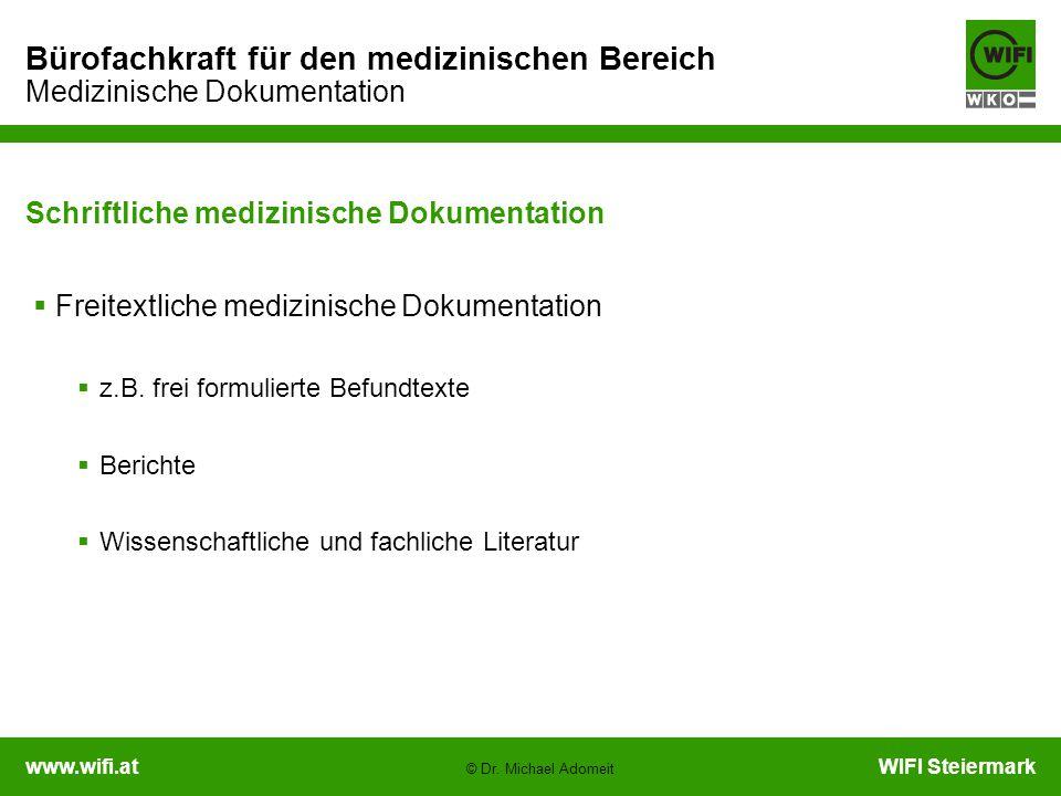 www.wifi.atWIFI Steiermark Bürofachkraft für den medizinischen Bereich Medizinische Dokumentation © Dr. Michael Adomeit Schriftliche medizinische Doku