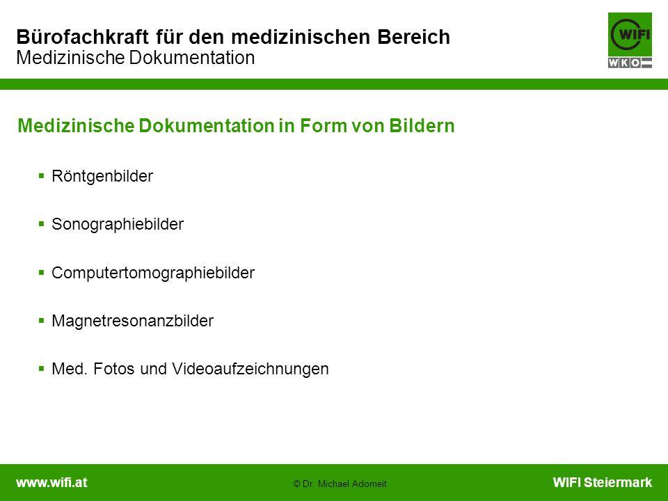 www.wifi.atWIFI Steiermark Bürofachkraft für den medizinischen Bereich Medizinische Dokumentation © Dr. Michael Adomeit Medizinische Dokumentation in