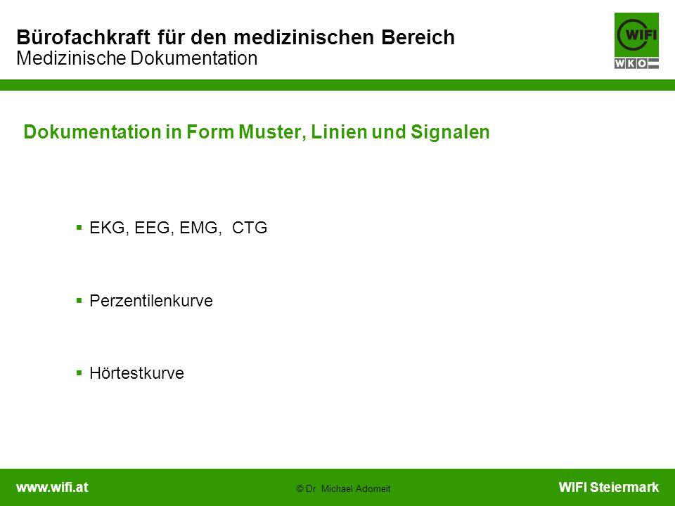 www.wifi.atWIFI Steiermark Bürofachkraft für den medizinischen Bereich Medizinische Dokumentation © Dr. Michael Adomeit Dokumentation in Form Muster,