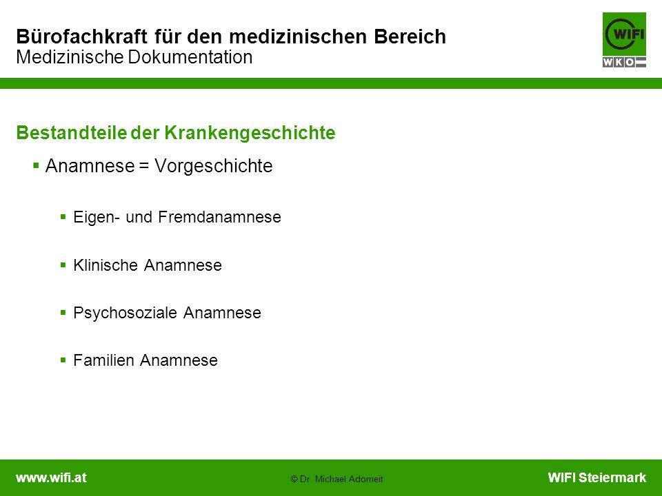 www.wifi.atWIFI Steiermark Bürofachkraft für den medizinischen Bereich Medizinische Dokumentation © Dr. Michael Adomeit Bestandteile der Krankengeschi